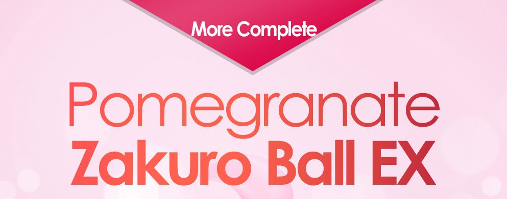 More Complete Pomegranate Zakuro Ball EX