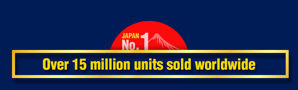 JAPAN No.1 Over 15 million units sold worldwide